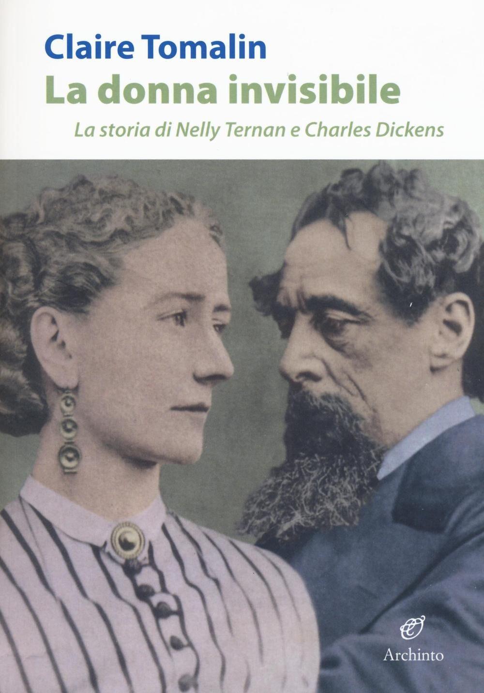La donna invisibile. La storia di Nelly Ternan e Charles Dickens