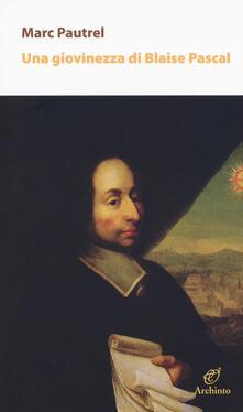 Una giovinezza di Blaise Pascal - Marc Pautrel - copertina