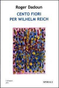 Cento fiori per Wilhelm Reich - Dadoun Roger - wuz.it