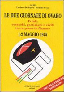 Le due giornate di Ovaro. Friuli: cosacchi, partigiani e civili in un paese in fiamme (1-2 maggio 1945)