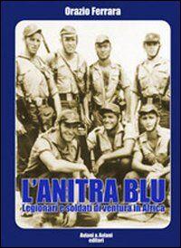 L' anitra blu. Legionari e soldati di ventura in Africa