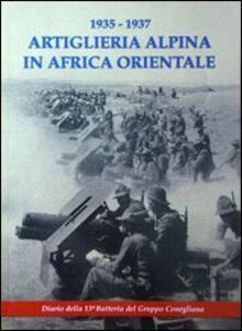 1935-1937 artiglieria alpina in Africa orientale. Diario della 13ma Batteria del Gruppo Conegliano
