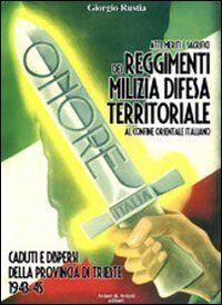 Atti, meriti e sacrifici dei Reggimenti Milizia Difesa Territoriale al confine orientale italiano. Caduti e dispersi dalla provincia di Trieste 1943-45