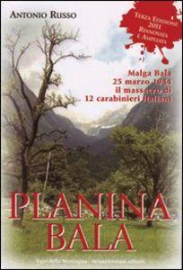 Planina Bala. Malga Bala 25 marzo 1944 il massacro di 12 carabinieri italiani