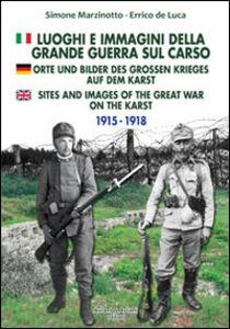 Luoghi e immagini della grande guerra sul Carso. Ediz. italiana, inglese e tedesca