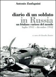 Diario di un soldato in Russia. Un friulano curiso del mondo. Luglio 1941-dicembre 1942