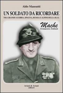 Un soldato da ricordare tra grande guerra, Spagna, Russia e alpini della R.S.I.. Mache, Ermacora Zuliani