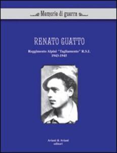 Renato Guatto. Reggimento alpini «Tagliamento» RSI 1943-1945