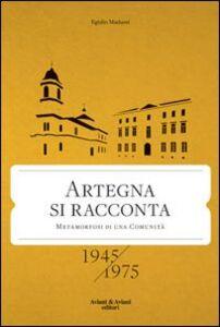 Artegna si racconta. Metamorfosi di una comunità. 1945-1975