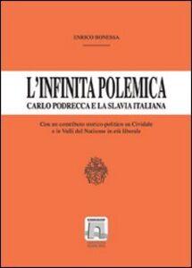 L' infinita polemica. Carlo Podrecca e la Slavia italiana. Un contributo storico-politico su Cividale e le valli del Natisone in età liberale