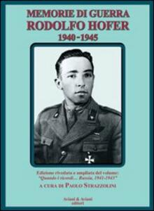 Memorie di guerra. Rodolfo Hofer 1940-1945