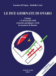 Le due giornate di Ovaro. Carnia 1-2 maggio 1945 cosacchi, partgiani e civili in un paese in fiamme