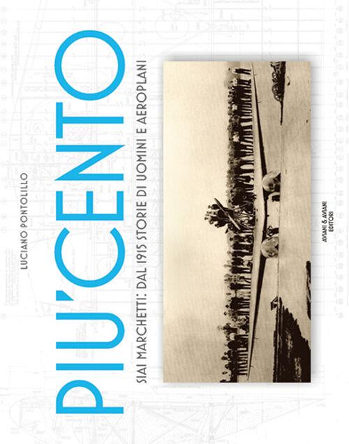 Più cento. SIAI Marchetti. Dal 1915 storie di uomini e aeroplani. Ediz. italiana e inglese