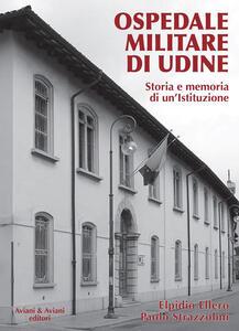 Ospedale militare di Udine. Storia e memoria di un'istituzione