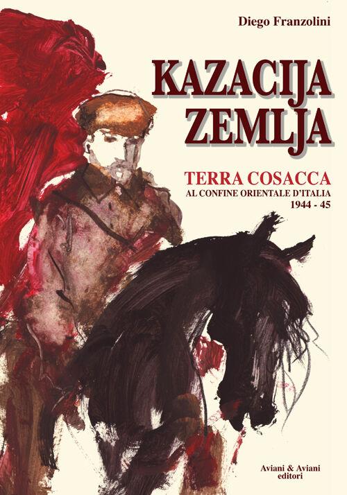 Kazacija Zemlja. Terra cosacca al confine orientale d'Italia (1944-45)