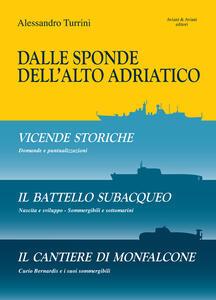 Dalle sponde dell'Alto Adriatico. Vicende storiche-Il battello subacquepo-Il cantiere di Monfalcone