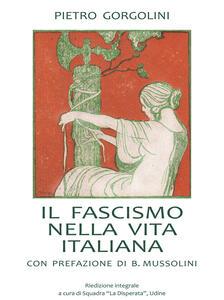 Il fascismo nella vita italiana. Ediz. integrale 1923