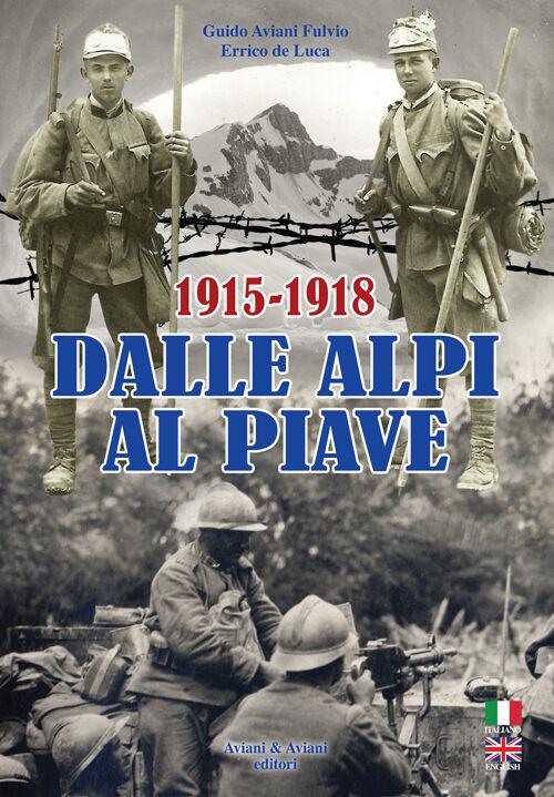 Dalle Alpi al Piave-From Alpi to Piave river. 1915-1918