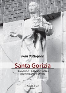 Santa Gorizia. I simboli della grande guerra nel ventennio fascista