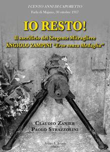 Io resto! Il sacrificio del sergente mitragliere Àngiolo Zampini «eroe senza medaglia»