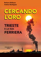 Copertina  Cercando l'oro : Trieste e la sua ferriera