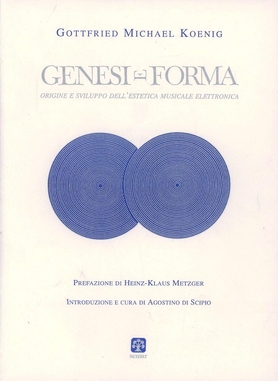 Genesi e forma. Origine e sviluppo dell'estetica musicale elettronica