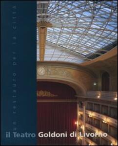 Il teatro Goldoni di Livorno. Un restauro per la città