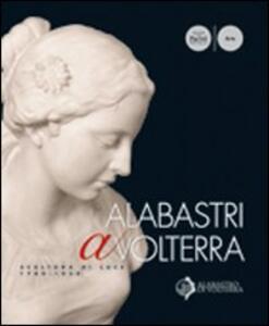 Albastri a Volterra. Scultura di luce 1780-1930