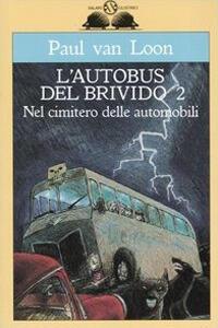 Nel cimitero delle automobili. L'autobus del brivido. Vol. 2