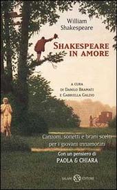 Shakespeare in amore. Canzoni, sonetti e brani scelti per i giovani innamorati. Testo inglese a fronte