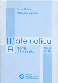 Matematica A. Teoria ed esercizi. Vol. 1