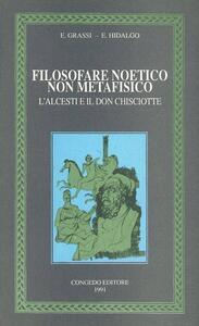 Filosofare noetico non metafisico. L'Alcesti e il Don Chisciotte