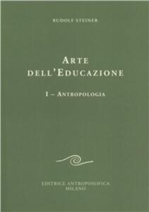 Arte dell'educazione. Vol. 1: Antropologia.