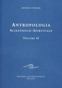 Antropologia scientifico-spirituale. Vol. 2
