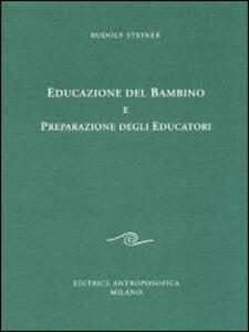 Educazione del bambino e preparazione degli educatori. L'educazione del bambino dal punto di vista della scienza dello spirito