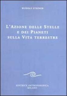 L' azione delle stelle e dei pianeti sulla vita terrestre - Rudolf Steiner - copertina