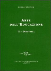 Arte dell'educazione. Vol. 2: Didattica.