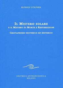 Lpgcsostenible.es Il mistero solare e il mistero di morte e resurrezione. Cristianesimo exoterico ed esoterico Image