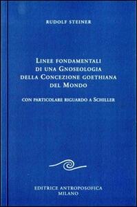 Linee fondamentali di una gnoseologia della concezione goethiana del mondo. Con particolare riguardo a Schiller