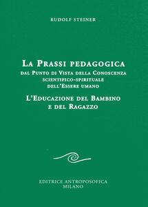 La prassi pedagogica dal punto di vista della conoscenza scientifico-spirituale dell'essere umano. L'educazione del bambino e del ragazzo