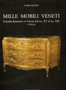Mille mobili veneti. L'arredo domestico in Veneto dal sec. XV al sec. XIX. Venezia