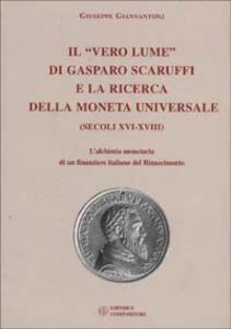 Il vero lume di Gasparo Scaruffi e la ricerca della moneta universale (secoli XVI-XVIII). L'alchimia monetaria di un finanziere italiano del Rinascimento