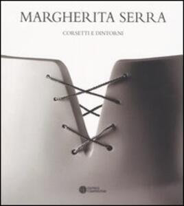 Margherita Serra. Corsetti e dintorni. Catalogo della mostra (Bologna, 9-20 giugno 20049