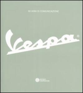 60 anni di comunicazione. Vespa. Ediz. italiana e inglese