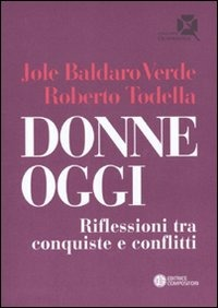 Donne oggi. Riflessioni tra conquiste e conflitti - Baldaro Verde Jole Todella Roberto - wuz.it