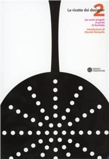 Le ricette dei designer. 130 progetti in punta di forchetta. Vol. 2.pdf