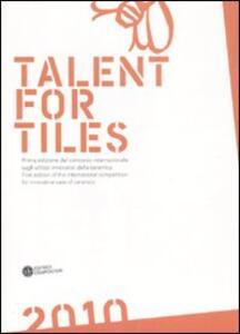 Libro Talent for tiles 2010. Prima edizione del concorso internazionale sugli utilizzi innovativi della ceramica. Ediz. italiana e inglese