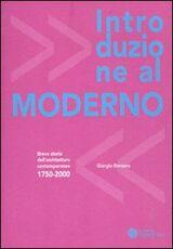 Libro Introduzione al moderno. Breve storia dell'architettura contemporanea 1750-2000 Giorgio Bersano