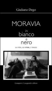 Moravia in bianco e nero. La vita, le opere, i viaggi