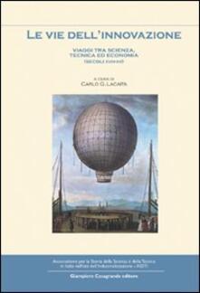 Le vie dellinnovazione. Viaggi tra scienze, tecnica ed economia (secoli XVIII-XX).pdf